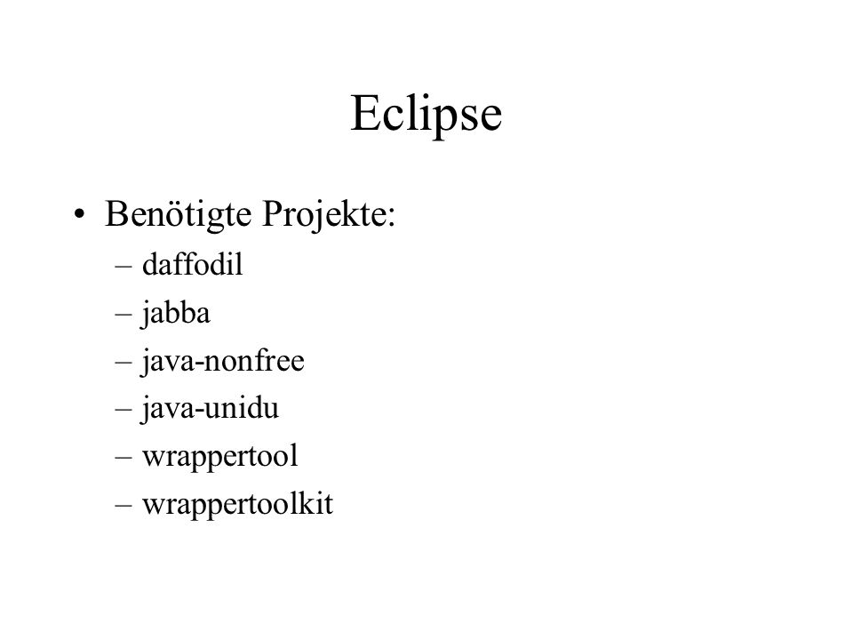 Eclipse Benötigte Projekte: –daffodil –jabba –java-nonfree –java-unidu –wrappertool –wrappertoolkit