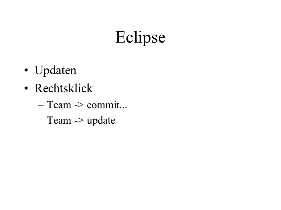 Eclipse Updaten Rechtsklick –Team -> commit... –Team -> update