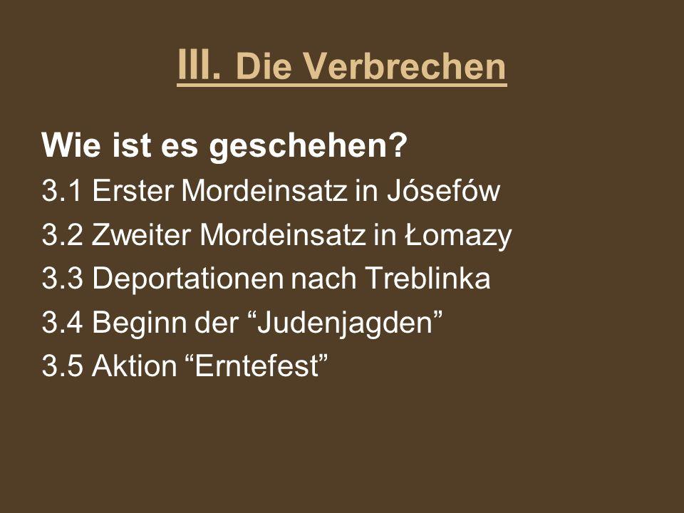 Wie ist es geschehen? 3.1 Erster Mordeinsatz in Jósefów 3.2 Zweiter Mordeinsatz in Łomazy 3.3 Deportationen nach Treblinka 3.4 Beginn der Judenjagden