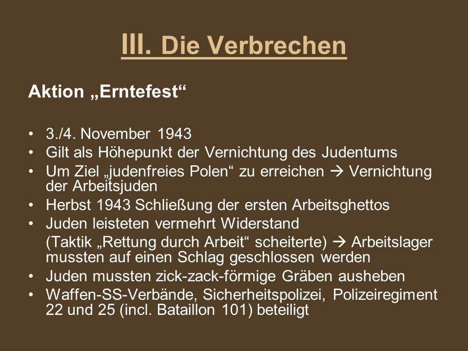 III. Die Verbrechen Aktion Erntefest 3./4. November 1943 Gilt als Höhepunkt der Vernichtung des Judentums Um Ziel judenfreies Polen zu erreichen Verni