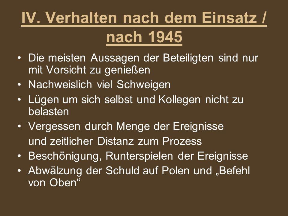 IV. Verhalten nach dem Einsatz / nach 1945 Die meisten Aussagen der Beteiligten sind nur mit Vorsicht zu genießen Nachweislich viel Schweigen Lügen um