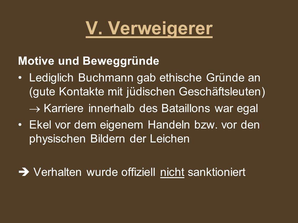 V. Verweigerer Motive und Beweggründe Lediglich Buchmann gab ethische Gründe an (gute Kontakte mit jüdischen Geschäftsleuten) Karriere innerhalb des B