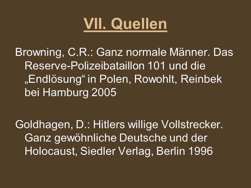 VII. Quellen Browning, C.R.: Ganz normale Männer. Das Reserve-Polizeibataillon 101 und die Endlösung in Polen, Rowohlt, Reinbek bei Hamburg 2005 Goldh