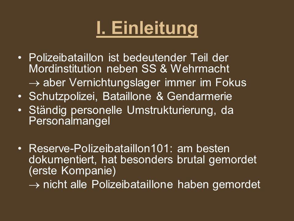 Polizeibataillon ist bedeutender Teil der Mordinstitution neben SS & Wehrmacht aber Vernichtungslager immer im Fokus Schutzpolizei, Bataillone & Genda