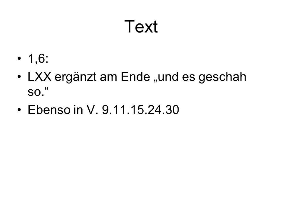 Text 1,6: LXX ergänzt am Ende und es geschah so. Ebenso in V. 9.11.15.24.30