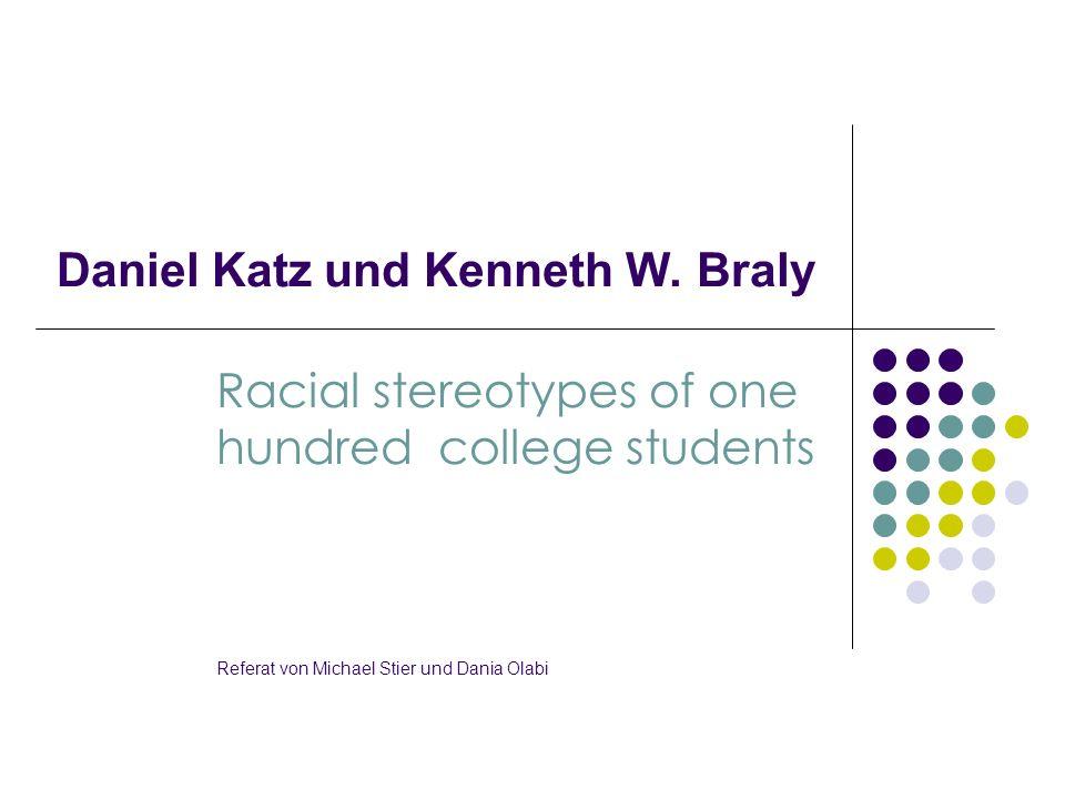 Daniel Katz und Kenneth W. Braly Racial stereotypes of one hundred college students Referat von Michael Stier und Dania Olabi