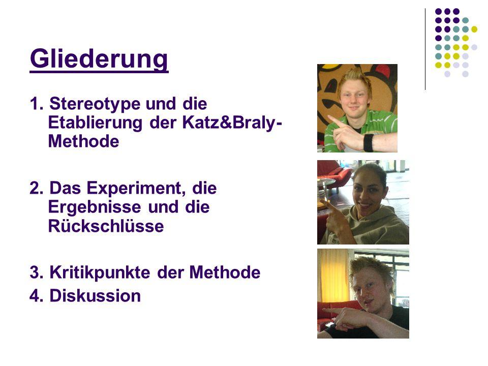 Gliederung 1. Stereotype und die Etablierung der Katz&Braly- Methode 2. Das Experiment, die Ergebnisse und die Rückschlüsse 3. Kritikpunkte der Method
