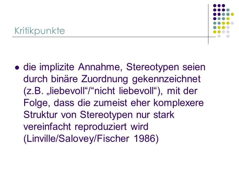 Kritikpunkte die implizite Annahme, Stereotypen seien durch binäre Zuordnung gekennzeichnet (z.B. liebevoll/nicht liebevoll), mit der Folge, dass die