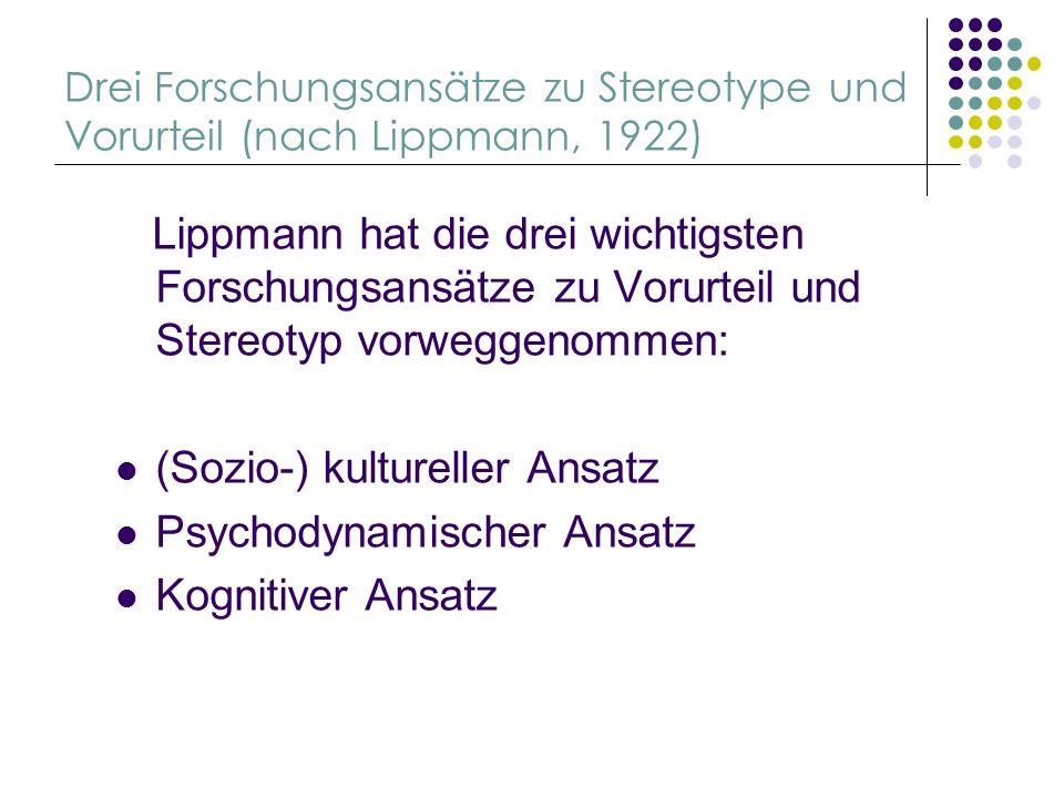 Drei Forschungsansätze zu Stereotype und Vorurteil (nach Lippmann, 1922) Lippmann hat die drei wichtigsten Forschungsansätze zu Vorurteil und Stereoty