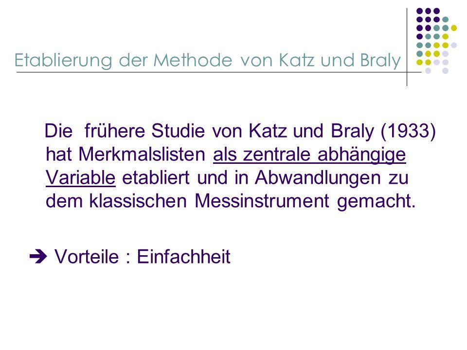 Etablierung der Methode von Katz und Braly Die frühere Studie von Katz und Braly (1933) hat Merkmalslisten als zentrale abhängige Variable etabliert u