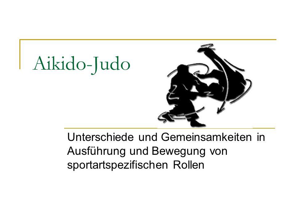Unterschiede und Gemeinsamkeiten Fußbewegung bei der Rolle ähnlich Schrittbewegung beim Aikido nicht immer erforderlich, abhängig von Ausgangsstellung