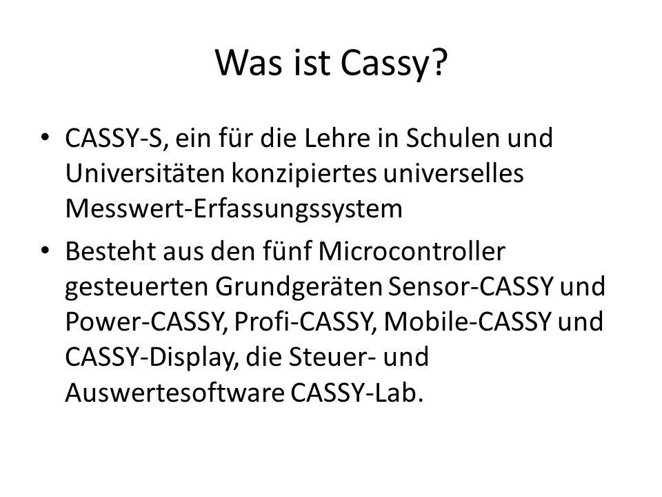 Was ist Cassy? CASSY-S, ein für die Lehre in Schulen und Universitäten konzipiertes universelles Messwert-Erfassungssystem Besteht aus den fünf Microc