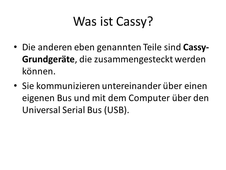 Was ist Cassy? Die anderen eben genannten Teile sind Cassy- Grundgeräte, die zusammengesteckt werden können. Sie kommunizieren untereinander über eine