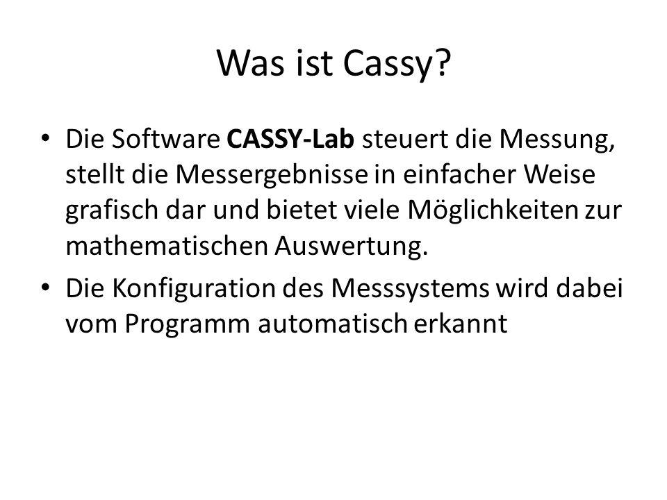 Was ist Cassy? Die Software CASSY-Lab steuert die Messung, stellt die Messergebnisse in einfacher Weise grafisch dar und bietet viele Möglichkeiten zu