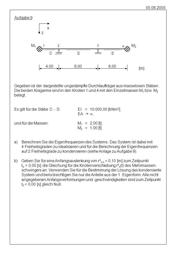 05.08.2005 Aufgabe 9 Gegeben ist der dargestellte ungedämpfte Durchlaufträger aus masselosen Stäben. Die beiden Kragarme sind in den Knoten 1 und 4 mi