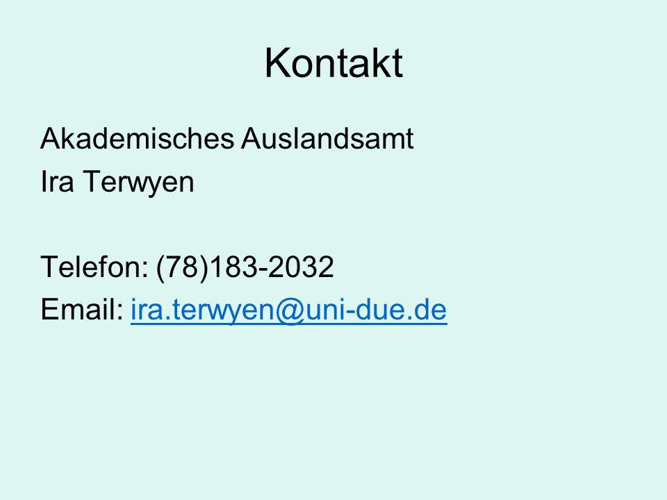 Kontakt Akademisches Auslandsamt Ira Terwyen Telefon: (78)183-2032 Email: ira.terwyen@uni-due.deira.terwyen@uni-due.de