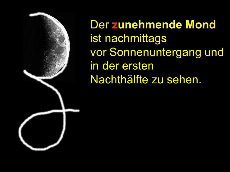 Der zunehmende Mond ist nachmittags vor Sonnenuntergang und in der ersten Nachthälfte zu sehen. Merkregel 1