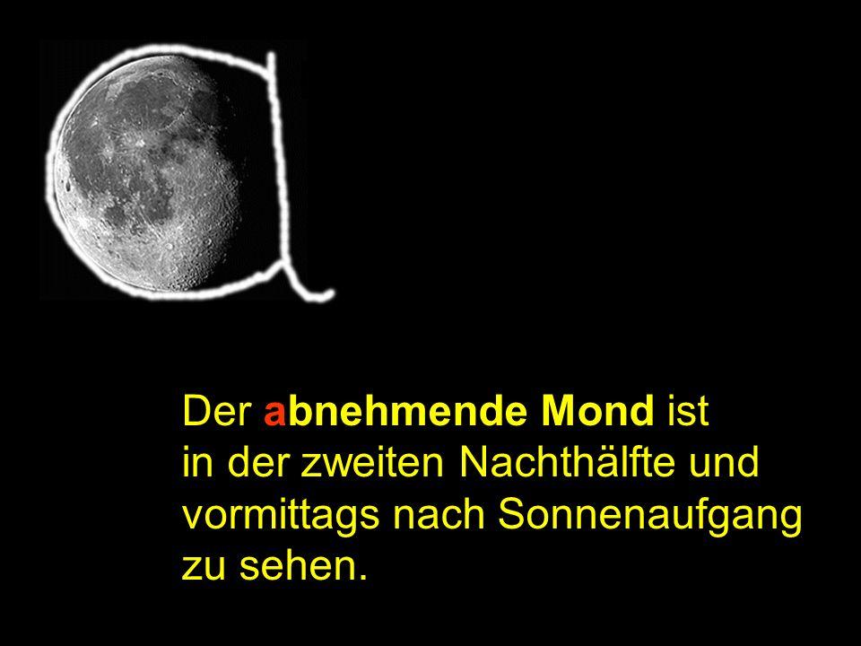 Der abnehmende Mond ist in der zweiten Nachthälfte und vormittags nach Sonnenaufgang zu sehen. Merkregel2