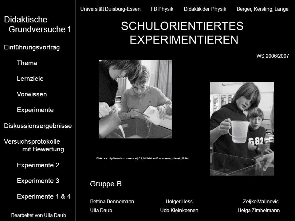 Universität Duisburg-Essen FB Physik Didaktik der Physik Berger, Kersting, Lange SCHULORIENTIERTES EXPERIMENTIEREN WS 2006/2007 Gruppe B Bettina Bonne