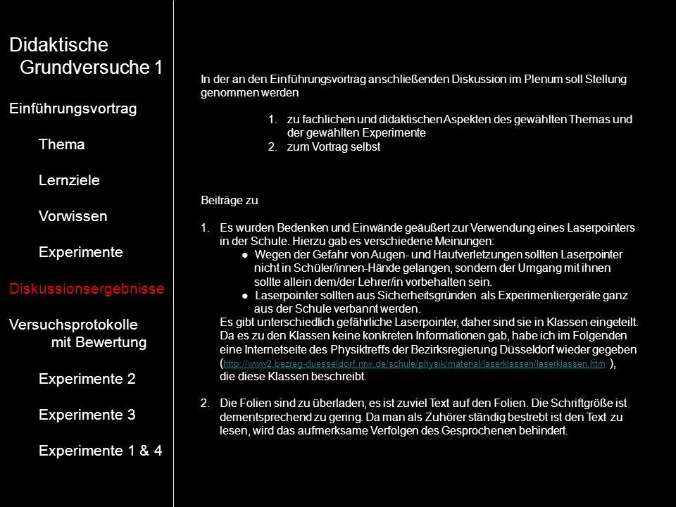 Didaktische Grundversuche 1 Einführungsvortrag Thema Lernziele Vorwissen Experimente Diskussionsergebnisse Versuchsprotokolle mit Bewertung Experiment