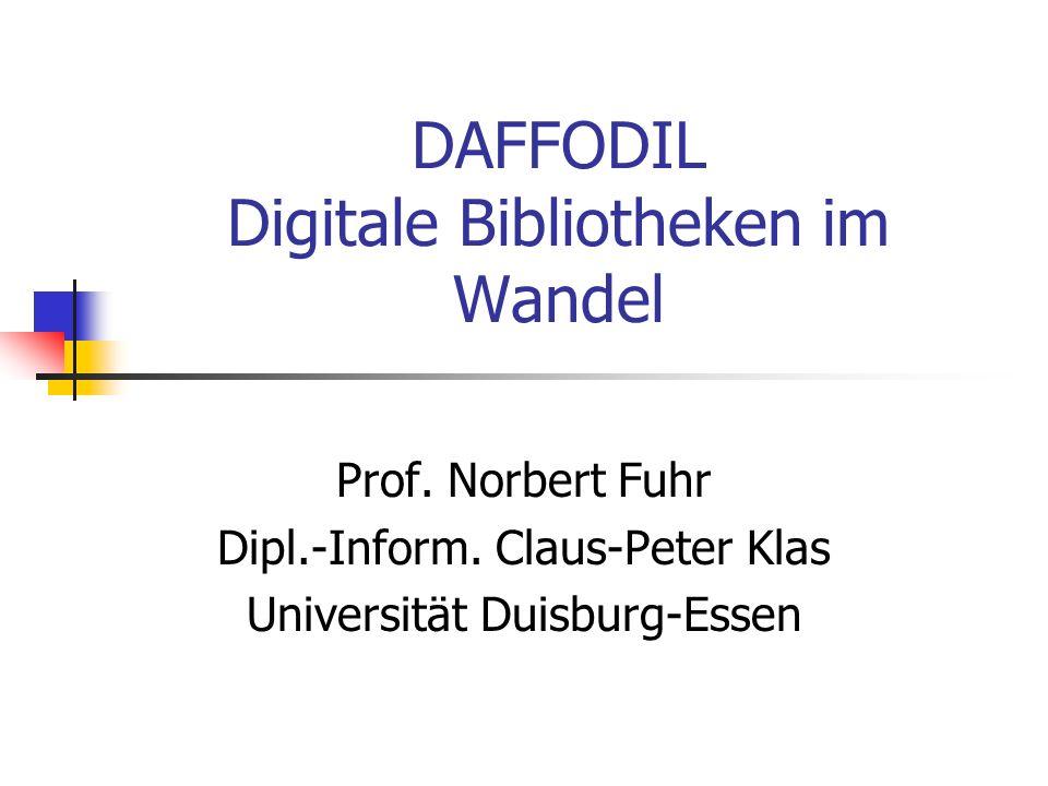 DAFFODIL Digitale Bibliotheken im Wandel Prof. Norbert Fuhr Dipl.-Inform. Claus-Peter Klas Universität Duisburg-Essen