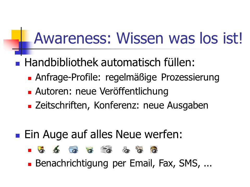 Awareness: Wissen was los ist! Handbibliothek automatisch füllen: Anfrage-Profile: regelmäßige Prozessierung Autoren: neue Veröffentlichung Zeitschrif