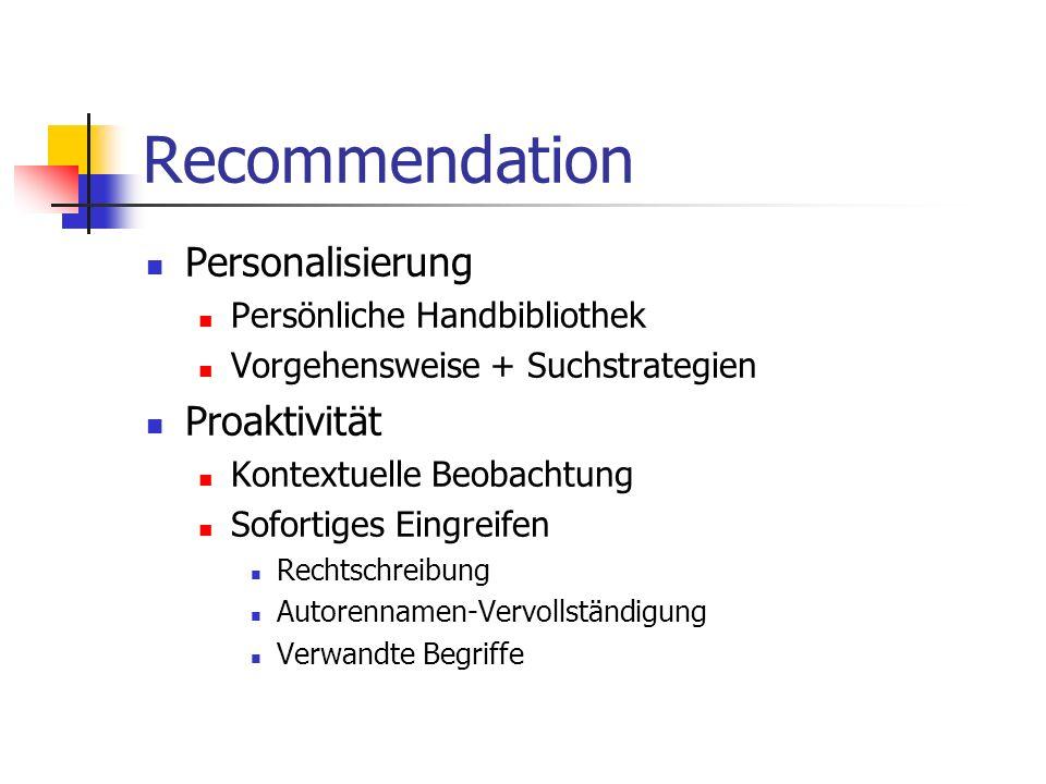 Recommendation Personalisierung Persönliche Handbibliothek Vorgehensweise + Suchstrategien Proaktivität Kontextuelle Beobachtung Sofortiges Eingreifen Rechtschreibung Autorennamen-Vervollständigung Verwandte Begriffe