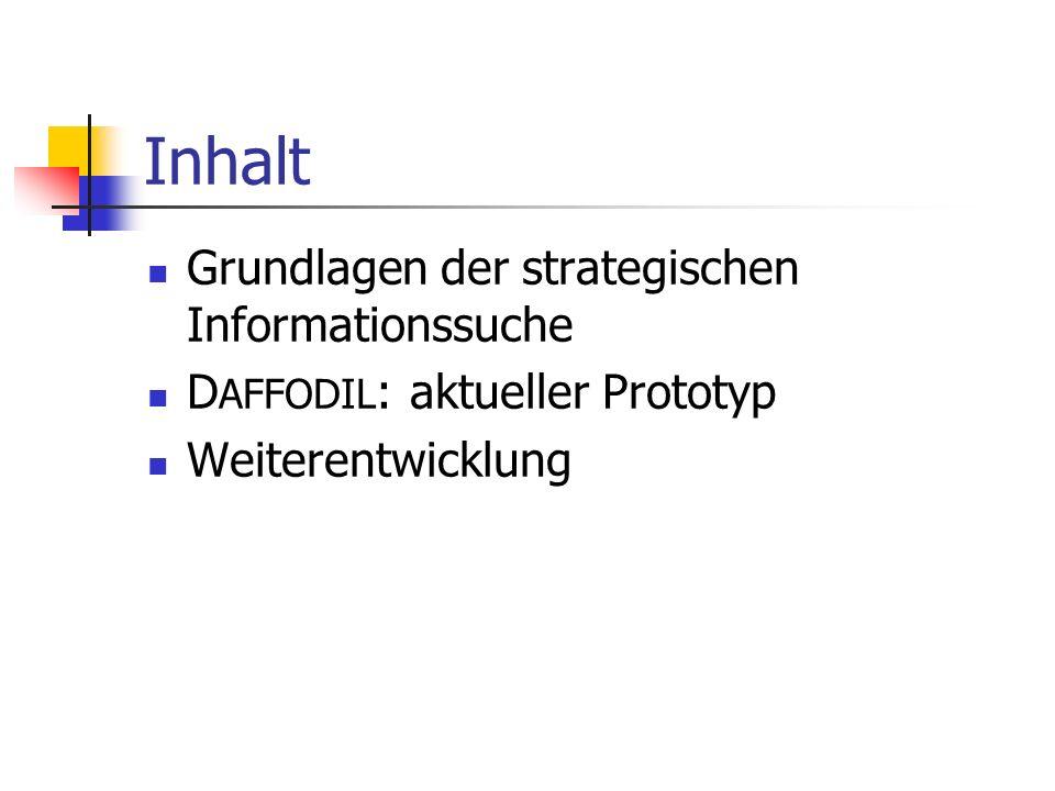 Inhalt Grundlagen der strategischen Informationssuche D AFFODIL : aktueller Prototyp Weiterentwicklung