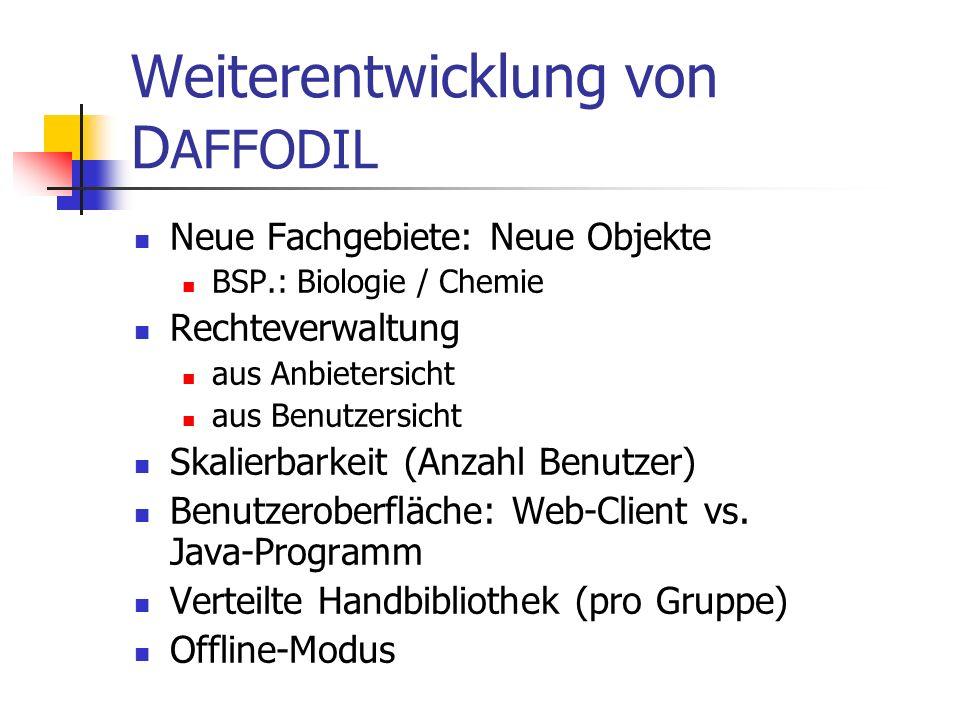 Weiterentwicklung von D AFFODIL Neue Fachgebiete: Neue Objekte BSP.: Biologie / Chemie Rechteverwaltung aus Anbietersicht aus Benutzersicht Skalierbar