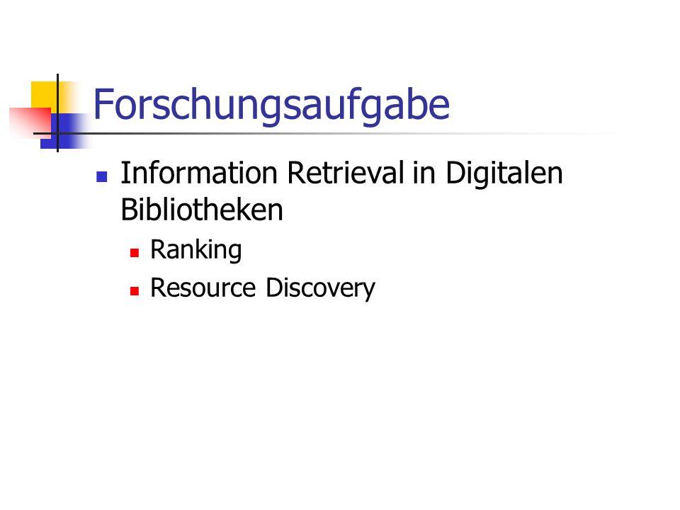 Forschungsaufgabe Information Retrieval in Digitalen Bibliotheken Ranking Resource Discovery