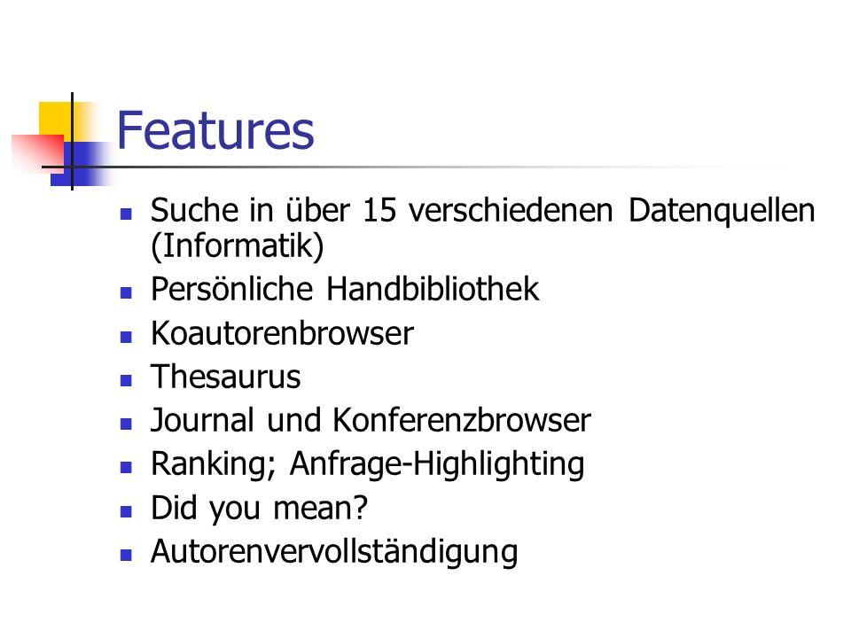 Features Suche in über 15 verschiedenen Datenquellen (Informatik) Persönliche Handbibliothek Koautorenbrowser Thesaurus Journal und Konferenzbrowser Ranking; Anfrage-Highlighting Did you mean.