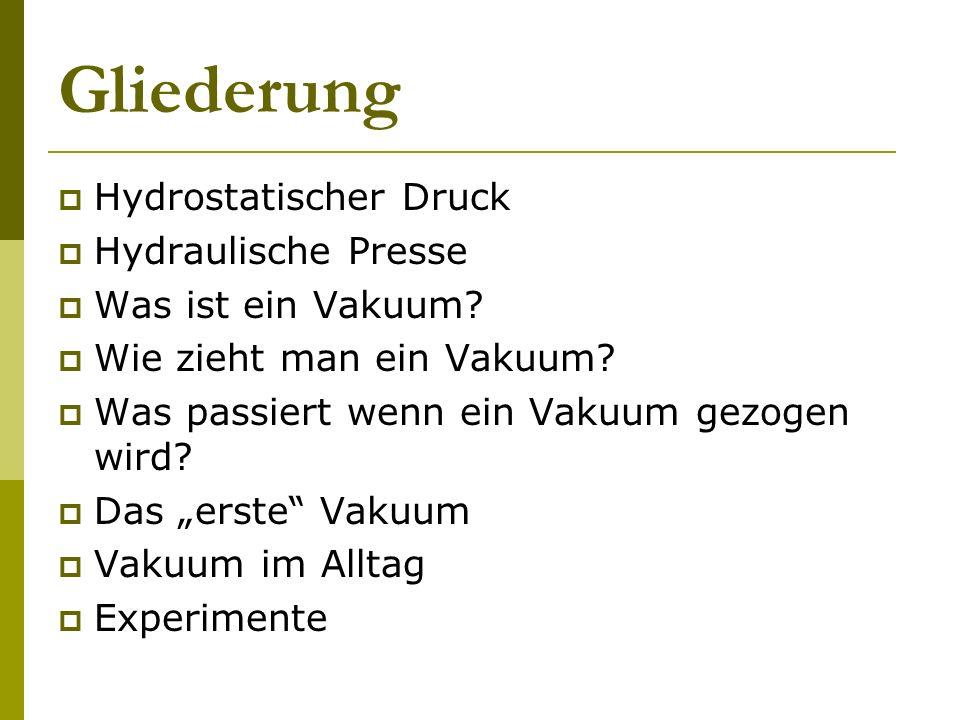 Gliederung Hydrostatischer Druck Hydraulische Presse Was ist ein Vakuum? Wie zieht man ein Vakuum? Was passiert wenn ein Vakuum gezogen wird? Das erst