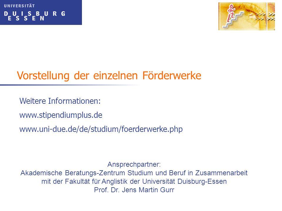 Vorstellung der einzelnen Förderwerke Weitere Informationen: www.stipendiumplus.de www.uni-due.de/de/studium/foerderwerke.php Ansprechpartner: Akademi