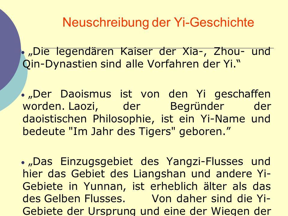 Neuschreibung der Yi-Geschichte Die legend ä ren Kaiser der Xia-, Zhou- und Qin-Dynastien sind alle Vorfahren der Yi. Der Daoismus ist von den Yi gesc