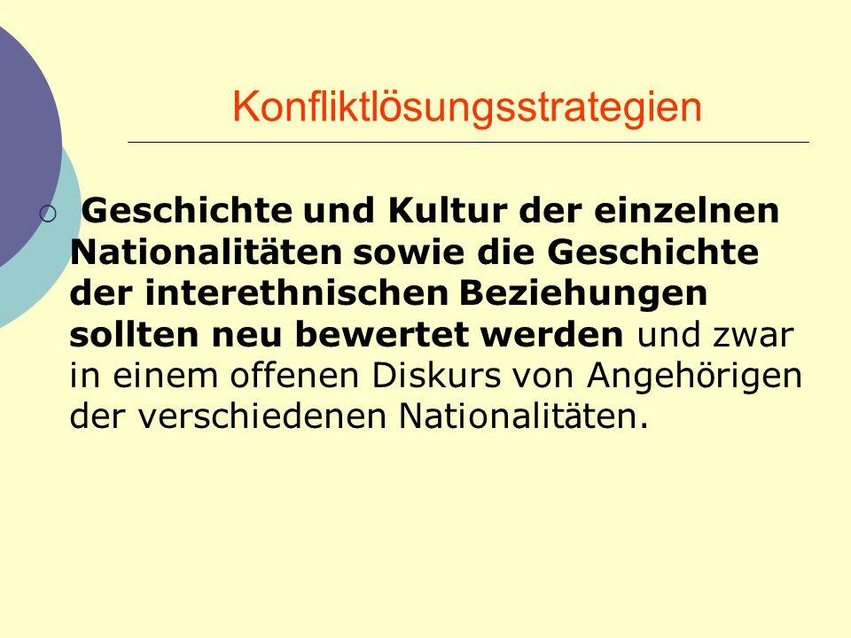 Konfliktl ö sungsstrategien Geschichte und Kultur der einzelnen Nationalit ä ten sowie die Geschichte der interethnischen Beziehungen sollten neu bewe