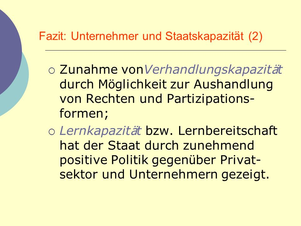 Fazit: Unternehmer und Staatskapazit ä t (2) Zunahme vonVerhandlungskapazit ä t durch M ö glichkeit zur Aushandlung von Rechten und Partizipations- fo