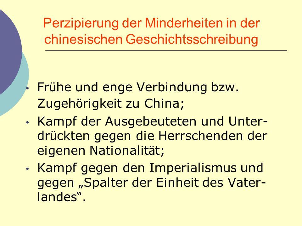 Perzipierung der Minderheiten in der chinesischen Geschichtsschreibung Fr ü he und enge Verbindung bzw. Zugeh ö rigkeit zu China; Kampf der Ausgebeute