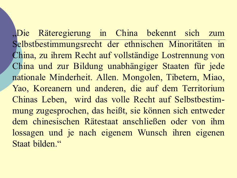 Die Räteregierung in China bekennt sich zum Selbstbestimmungsrecht der ethnischen Minoritäten in China, zu ihrem Recht auf vollständige Lostrennung vo