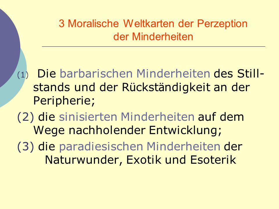 3 Moralische Weltkarten der Perzeption der Minderheiten (1) Die barbarischen Minderheiten des Still- stands und der R ü ckst ä ndigkeit an der Periphe