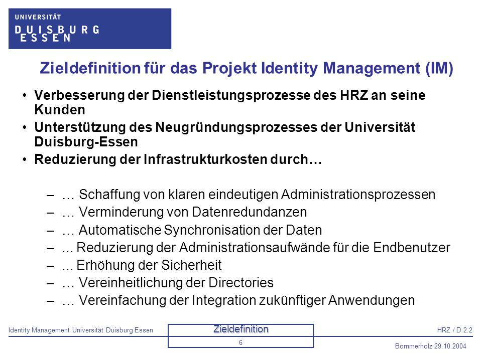 Identity Management Universität Duisburg EssenHRZ / D 2.2 Bommerholz 29.10.2004 7 Was ist Identity Management .