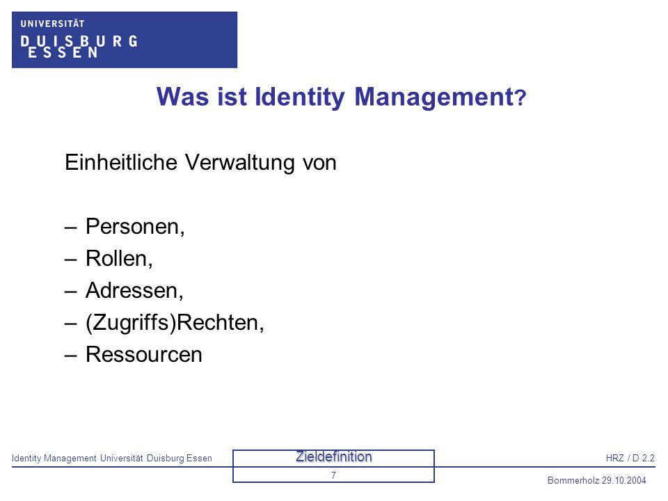 Identity Management Universität Duisburg EssenHRZ / D 2.2 Bommerholz 29.10.2004 8 Wozu Identity Management.