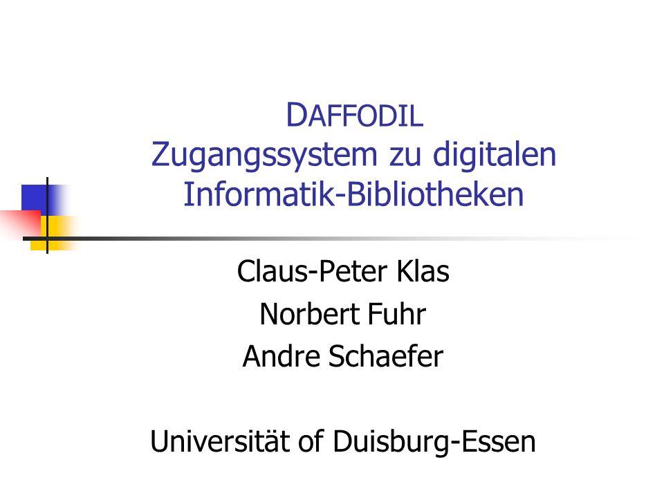 D AFFODIL Zugangssystem zu digitalen Informatik-Bibliotheken Claus-Peter Klas Norbert Fuhr Andre Schaefer Universität of Duisburg-Essen