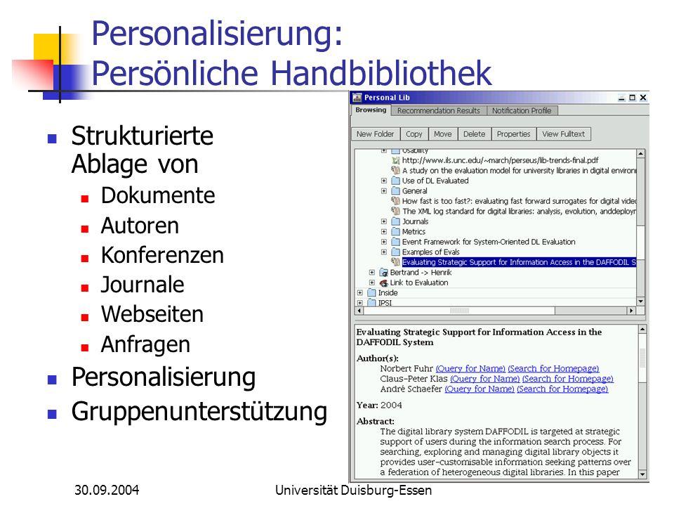 30.09.2004Universität Duisburg-Essen Personalisierung: Persönliche Handbibliothek Strukturierte Ablage von Dokumente Autoren Konferenzen Journale Webs