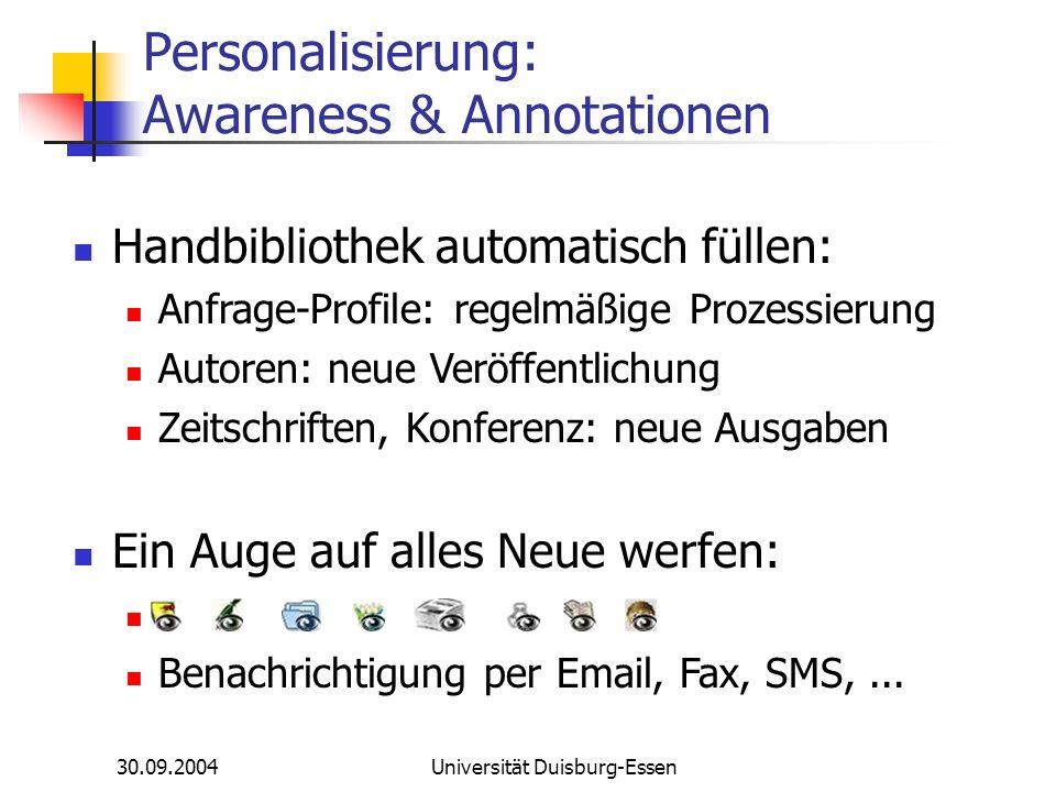30.09.2004Universität Duisburg-Essen Personalisierung: Awareness & Annotationen Handbibliothek automatisch füllen: Anfrage-Profile: regelmäßige Prozes
