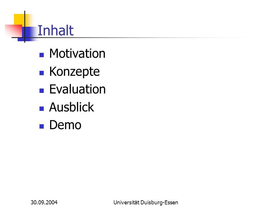 30.09.2004Universität Duisburg-Essen Evaluation: Komplexitätsstufen Aufgabenkomplexität Vorwissen Unvollständiges Wissen (Neues Gebiet) Vollständiges Wissen Informationsbedürfnis Ein Objekt (z.B.