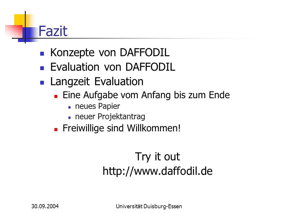 30.09.2004Universität Duisburg-Essen Fazit Konzepte von DAFFODIL Evaluation von DAFFODIL Langzeit Evaluation Eine Aufgabe vom Anfang bis zum Ende neue