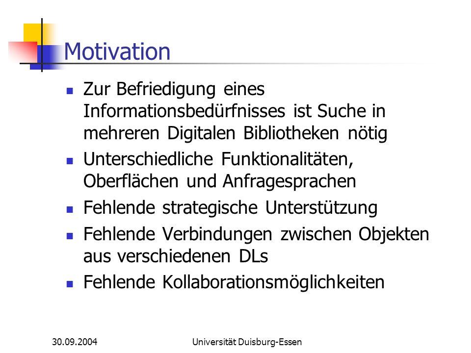 30.09.2004Universität Duisburg-Essen Motivation Zur Befriedigung eines Informationsbedürfnisses ist Suche in mehreren Digitalen Bibliotheken nötig Unt