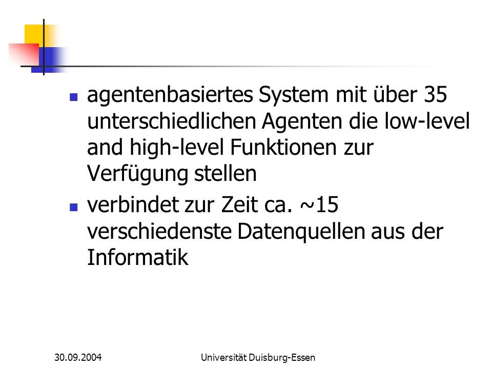 30.09.2004Universität Duisburg-Essen agentenbasiertes System mit über 35 unterschiedlichen Agenten die low-level and high-level Funktionen zur Verfügu