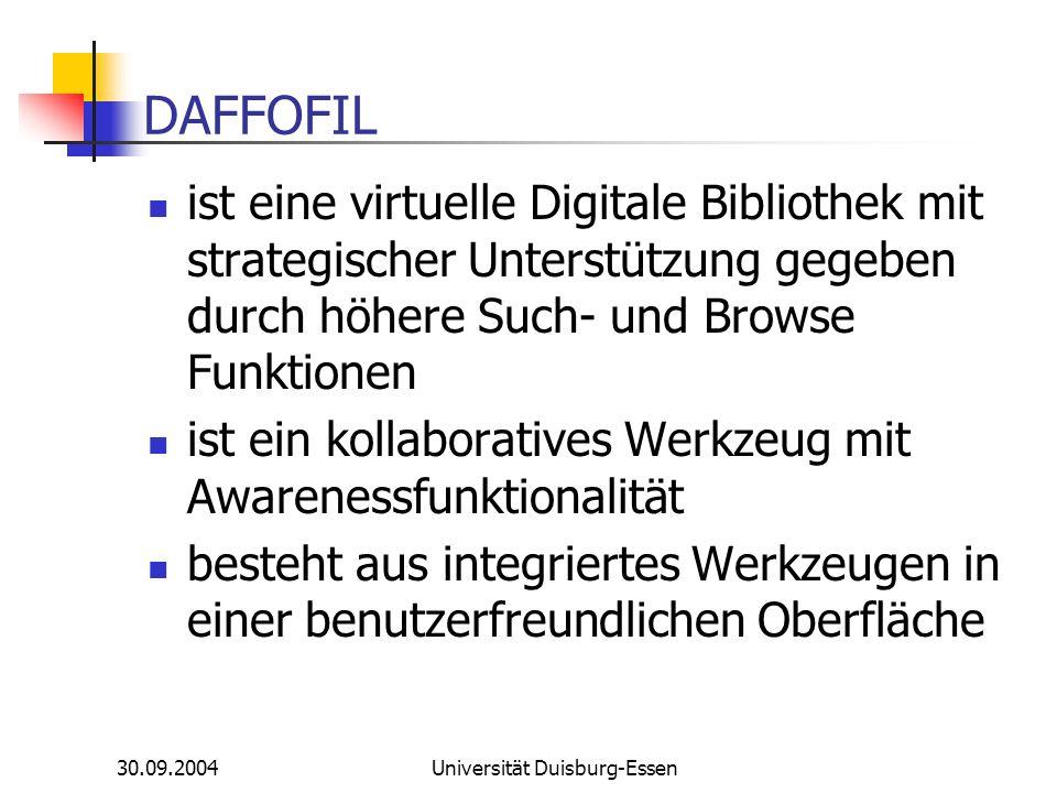 30.09.2004Universität Duisburg-Essen DAFFOFIL ist eine virtuelle Digitale Bibliothek mit strategischer Unterstützung gegeben durch höhere Such- und Br
