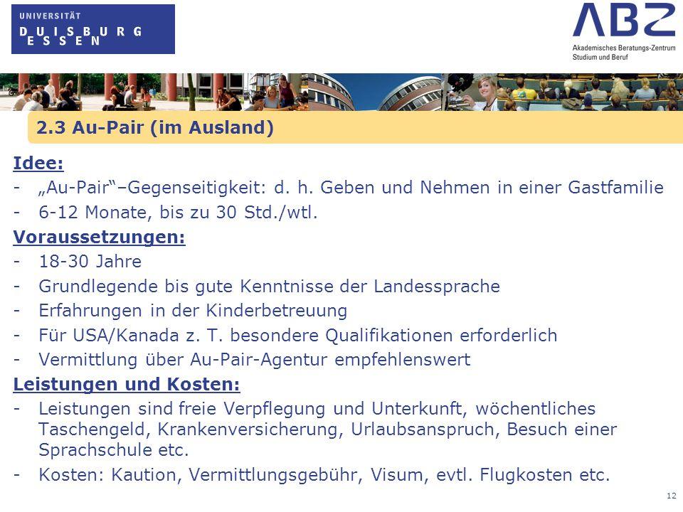 13 2.4 Working-Holiday-Visum Idee: Reisen und Arbeiten (bis zu 1 Jahr) Finanzierung der Reisemittel durch Arbeit im Land; max.